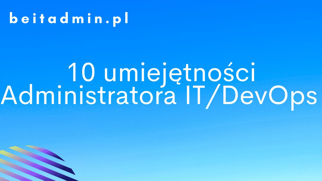 Z cyklu x rzeczy 10 Najpopularniejszych umiejętności dla Administratora IT_DevOps