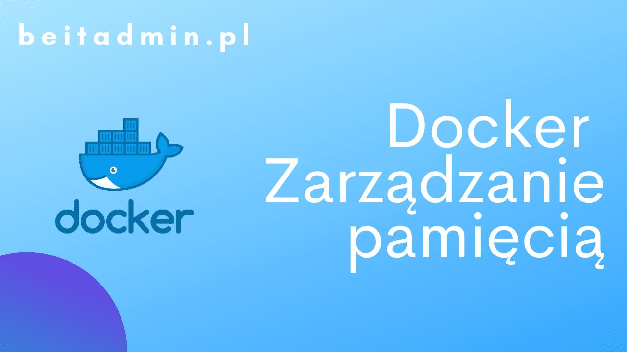 Docker Jak zarządzać pamięcią hosta
