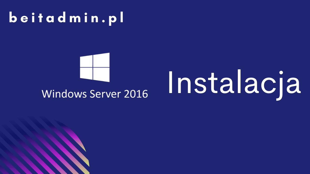 Windows Server 2016 Instalacja