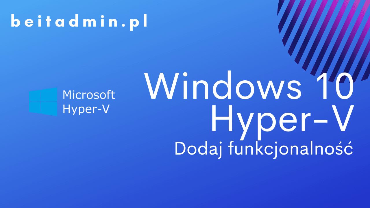 Instalacja Hyper-V na Windows 10