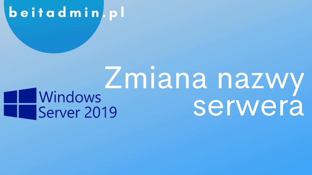 Windows Server 2019 Zmiana nazwy serwera