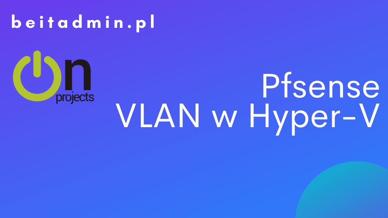 Pfsense VLAN Hyper-V