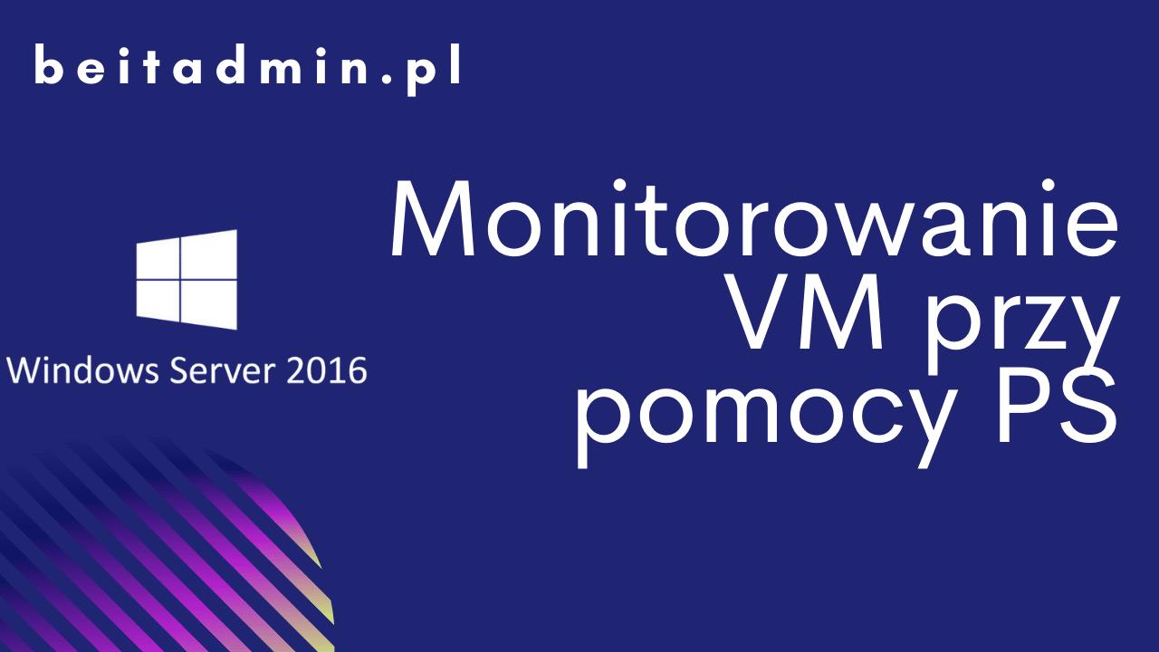 Windows Server 2016 monitorowanie VM