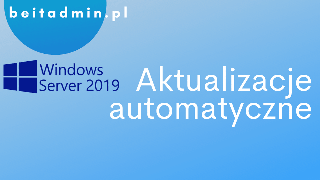 Windows Server 2019 aktualizacje automatyczne