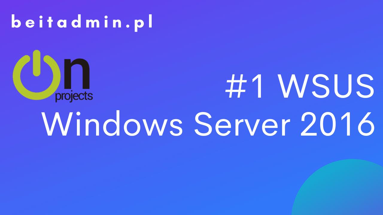 WSUS przygotowanie Windows Server 2016