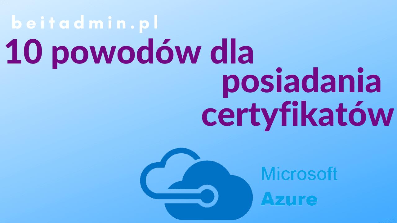 10 powodów dla certyfikatów Azure