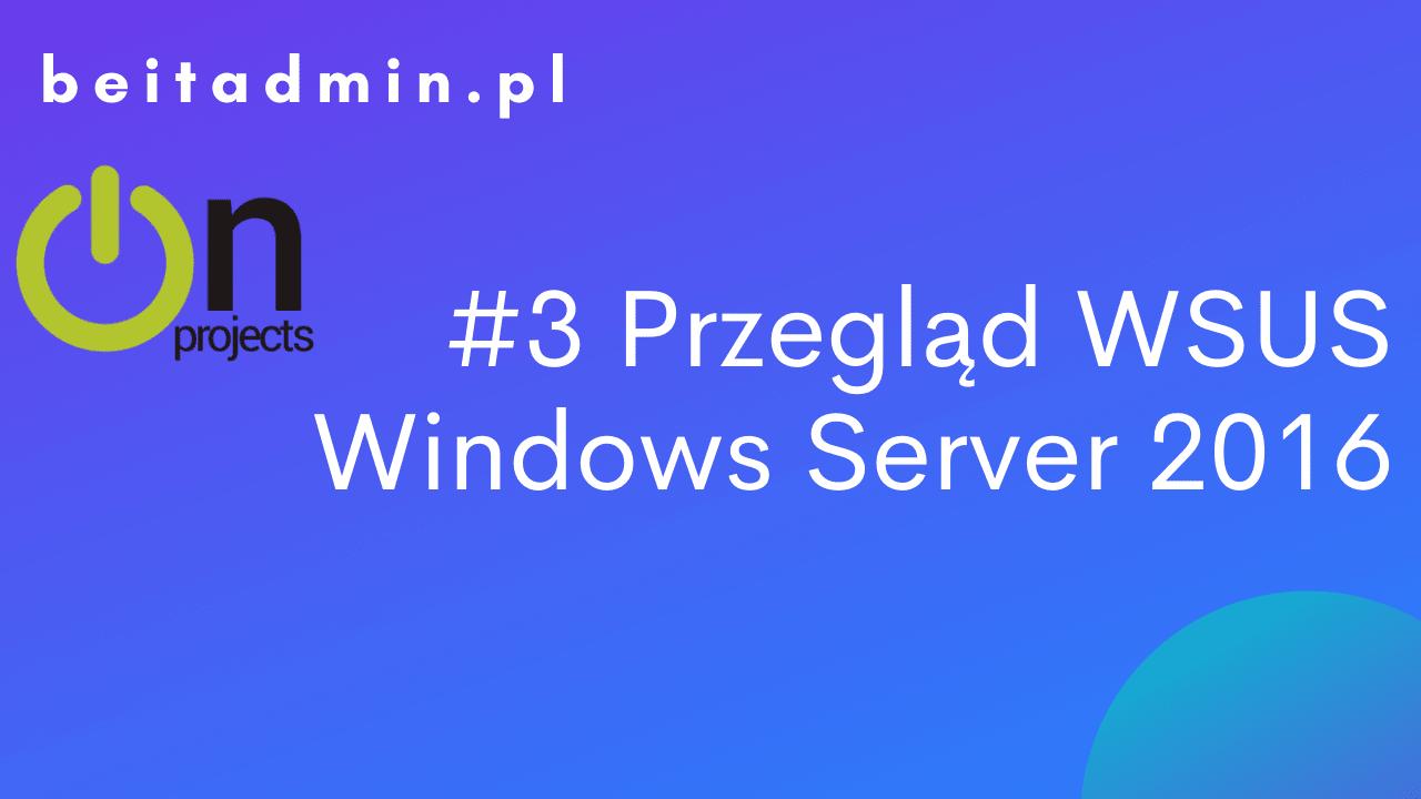 WSUS dostępne opcje Windows Server 2016