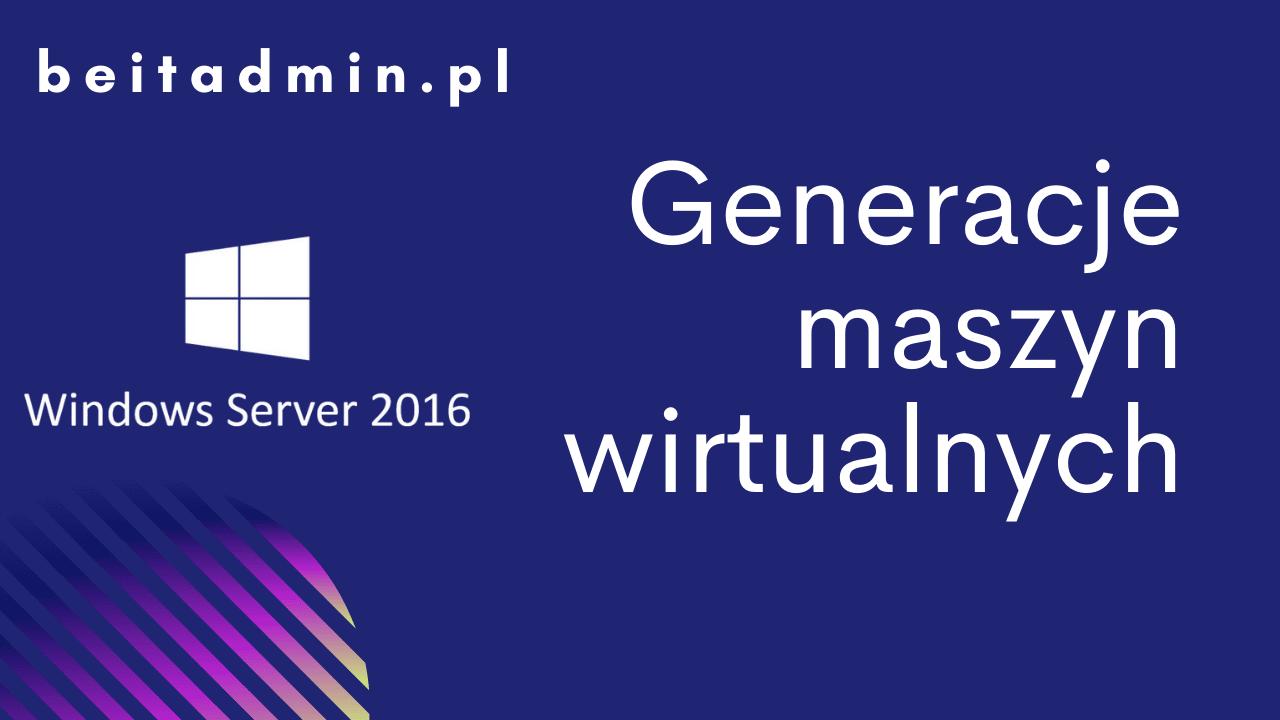 Windows Server 2016 Generacje maszyn
