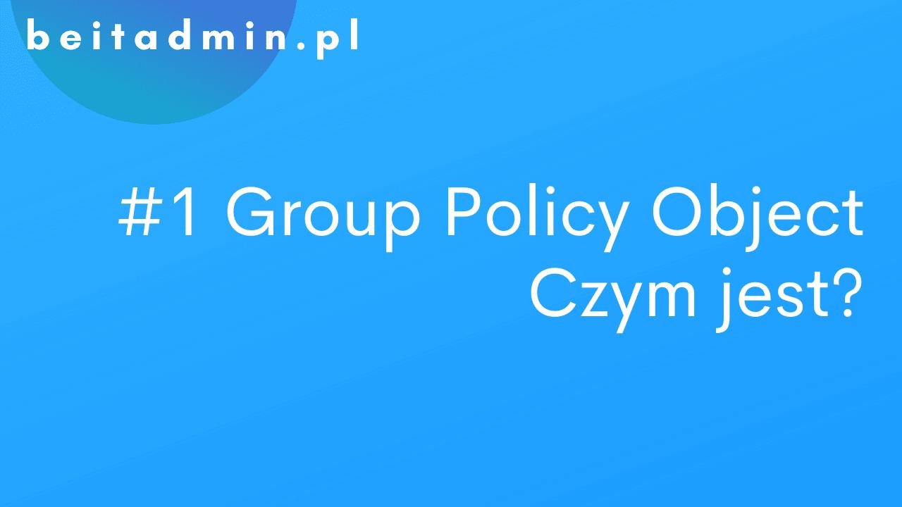 #1GPO (Group Policy Object) wstęp