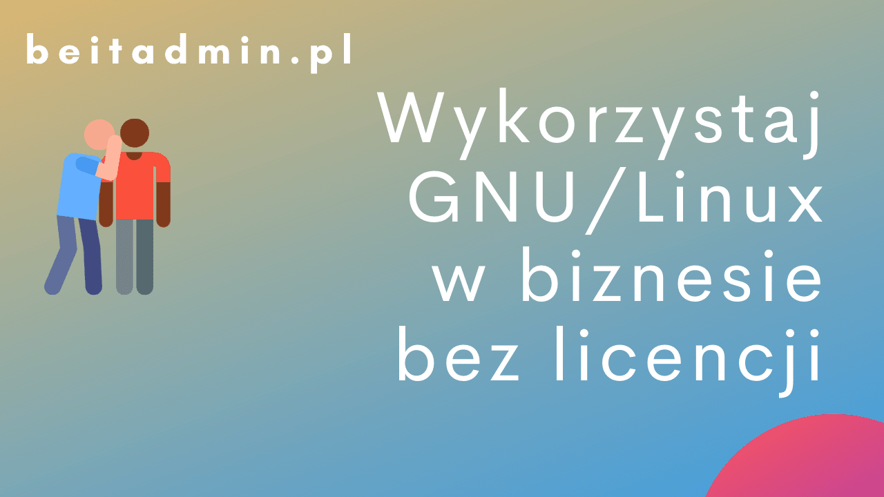 GNU/Linux biznes bez licencji