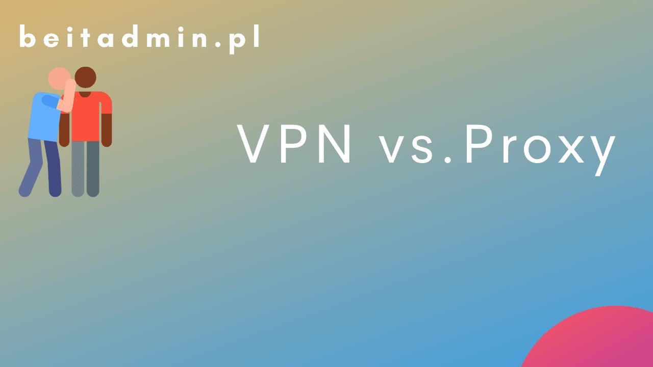 VPN vs. Proxy