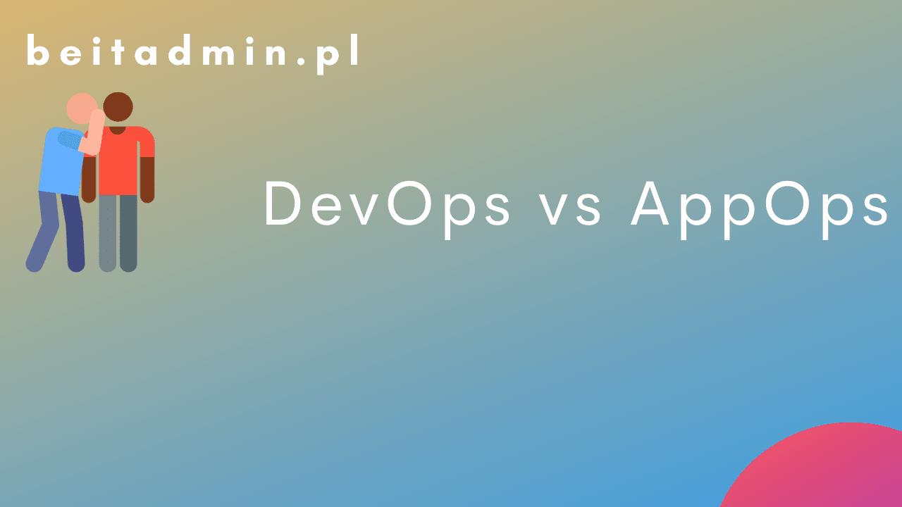 DevOps vs. AppOps