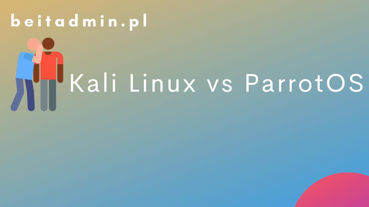 Kali Linux vs ParrotOS