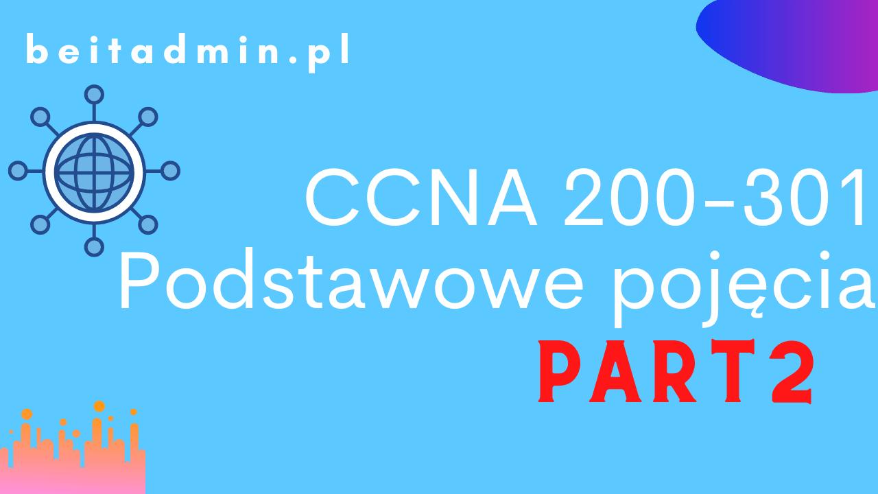 Cisco CCNA 200-301 Podstawowe pojecia 2
