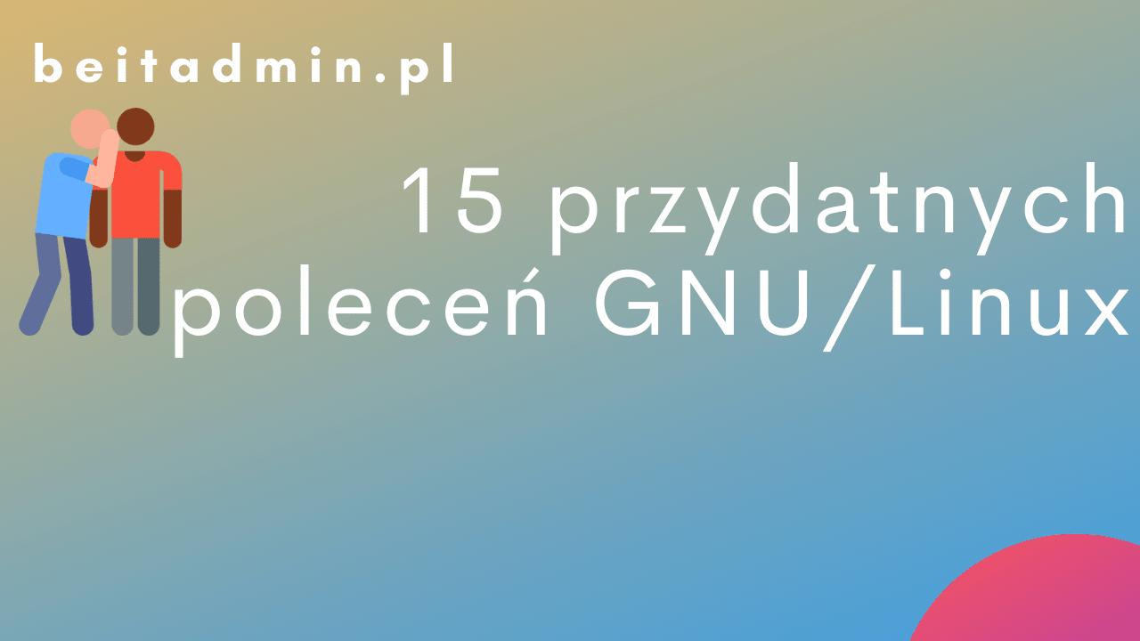 15 przydatnych poleceń GNU/Linux